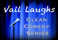 Vail Laughs Clean Comedy-June/July shows CANCELLED